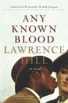 Any Known Blood - A Novel ebook by Lawrence Hill