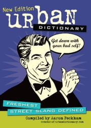 Urban Dictionary - Freshest Street Slang Defined ebook by Aaron Peckham,urbandictionary.com