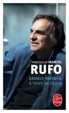 Grands-parents, à vous de jouer ebook by Marcel Rufo
