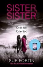 Sister Sister: A truly gripping psychological thriller ebook by Sue Fortin