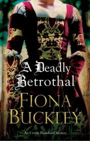 Deadly Betrothal, A - An Elizabethan mystery ebook by Fiona Buckley