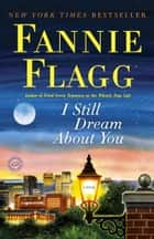 I Still Dream About You ebook by Fannie Flagg