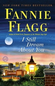 I Still Dream About You - A Novel ebook by Fannie Flagg