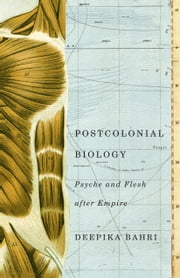 Postcolonial Biology - Psyche and Flesh after Empire ebook by Deepika Bahri