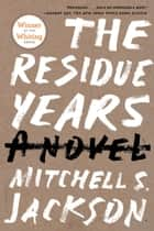 The Residue Years ebook by Mitchell S. Jackson