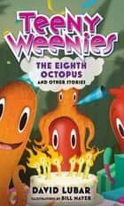 Teeny Weenies: The Eighth Octopus - And Other Stories ebook by David Lubar