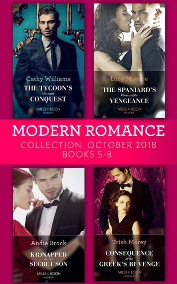 Modern Romance October 2018 Books 5-8: The Tycoon's Ultimate Conquest / The Spaniard's Pleasurable Vengeance / Kidnapped for Her Secret Son / Consequence of the Greek's Revenge ekitaplar by Cathy Williams,Lucy Monroe,Andie Brock,Trish Morey