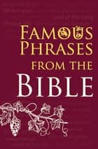 Famous Phrases from the Bible ebook by Bible Society, Paul Cavill