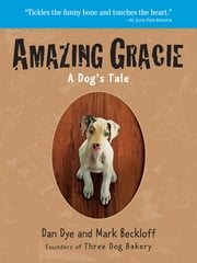 Amazing Gracie: A Dog's Tale - A Dog's Tale ebook by Mark Beckloff Dan Dye