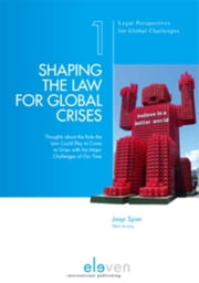 Shaping the law for global crises - thoughts about the role the law could play to come to grips with the major challenges of our time ebook by Jaap Spier