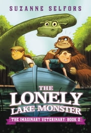 The Lonely Lake Monster ebook by Suzanne Selfors,Dan Santat