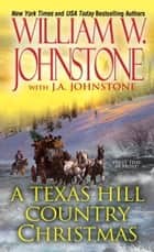 A Texas Hill Country Christmas ebook by William W. Johnstone, J.A. Johnstone