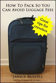 How to Pack to Avoid Luggage Fees ebook by Janice Russell