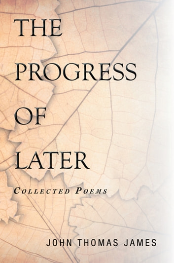 THE PROGRESS OF LATER: Collected Poems