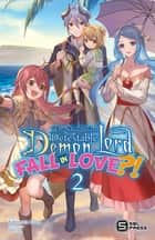 Why Shouldn't a Detestable Demon Lord Fall in Love?! Vol. 2 (light novel) ebook by Nekomata Nuko