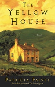 The Yellow House: A Novel - A Novel ebook by Patricia Falvey