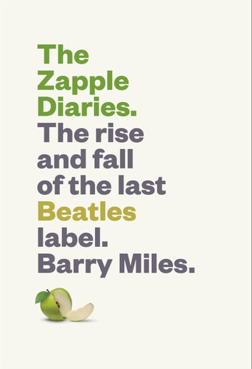 The Zapple Diaries - The Rise and Fall of the Last Beatles Label ebook by Barry Miles