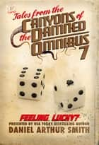 Tales from the Canyons of the Damned: Omnibus No. 7 ebook by Daniel Arthur Smith, Will Swardstrom, Nathan M. Beauchamp,...