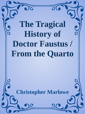 an analysis of the version a of the tragical history of dr faustus by christopher marlowe Doctor faustus is an elizabethan tragedy by christopher marlowe that was first performed in 1604.