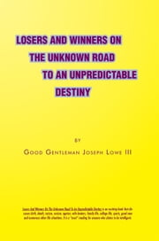 Losers And Winners On The Unknown Road To An Unpredictable Destiny ebook by Joseph Lowe III