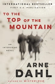 To the Top of the Mountain - An Intercrime Novel ebook by Arne Dahl