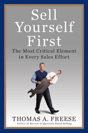 Sell Yourself First - The Most Critical Element in Every Sales Effort ebook by Thomas A. Freese