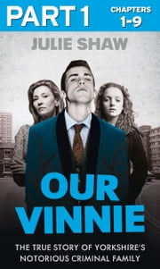 Our Vinnie - Part 1 of 3: The true story of Yorkshire's notorious criminal family (Tales of the Notorious Hudson Family, Book 1) ebook by Julie Shaw