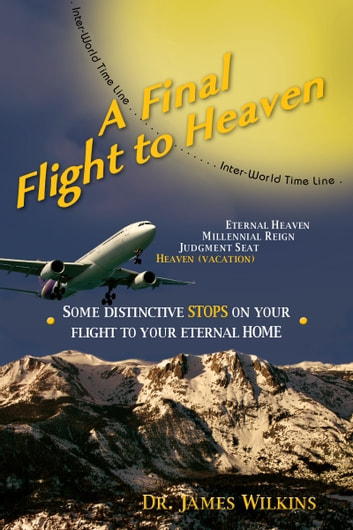 A Final Flight to Heaven ebook by Dr. James Wilkins