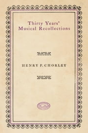 Thirty Years' Musical Recollections ebook by E Newman