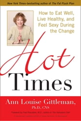 Hot Times - How to Eat Well, Live Healthy, and Feel Sexy During the Change ebook by Ann Louise Gittleman, Ph.D., CNS