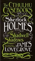 Sherlock Holmes and the Shadwell Shadows ebook by James Lovegrove