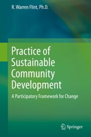 Practice of Sustainable Community Development - A Participatory Framework for Change ebook by R. Warren Flint