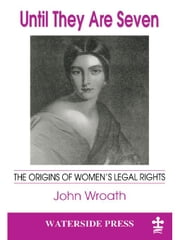 Until They Are Seven: The Origins of Women's Legal Rights ebook by Wroath, His Honour John