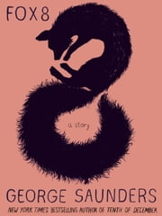 Fox 8: A Story ebook by George Saunders