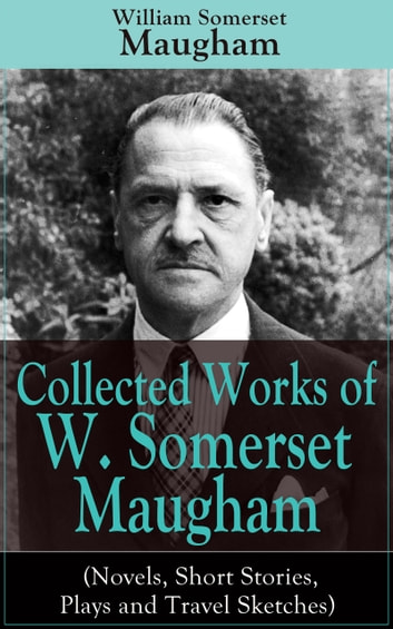 "Collected Works of W. Somerset Maugham (Novels, Short Stories, Plays and Travel Sketches) - A Collection of 33 works by the prolific British writer, author of ""The Painted Veil"", ""Up at the Villa"", ""Cakes and Ale"", including ""Of Human Bondage"", ""The Moon and the Sixpence"" and ""The Magician"" ebook by William Somerset Maugham"