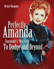 Perfectly Amanda: Gunsmoke's Miss Kitty ebook by Beckey Burgoyne
