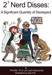 2^7 Nerd Disses: A Significant Quantity of Disrespect ebook by Zach Weinersmith, Phil Plait and Jess Fink