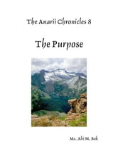 The Anarii Chronicles 8 - The Purpose ebook by Alii M. Bek
