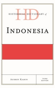 Historical Dictionary of Indonesia ebook by Audrey Kahin