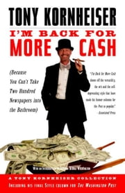 I'm Back for More Cash - A Tony Kornheiser Collection (Because You Can't Take Two Hundred Newspapers into the Bathroom) ebook by Tony Kornheiser