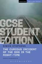 The Curious Incident of the Dog in the Night-Time GCSE Student Edition ebook by Simon Stephens, Jacqueline Bolton