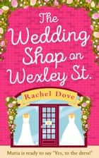 The Wedding Shop on Wexley Street: A laugh out loud romance to curl up with! ebook by Rachel Dove