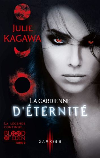La gardienne d'éternité - T2 - Blood of Eden ebook by Julie Kagawa
