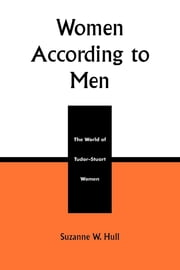 Women According to Men - The World of Tudor-Stuart Women ebook by Suzanne W. Hull