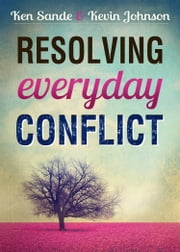 Resolving Everyday Conflict ebook by Ken Sande,Kevin Johnson