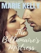 The Billionaires Mistress ebook by Marie Kelly