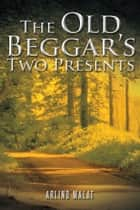 The Old Beggar'S Two Presents ebook by