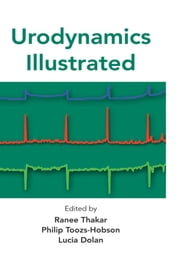 Urodynamics Illustrated ebook by Ranee Thakar,Philip Toosz-Hobson,Lucia Dolan
