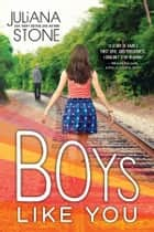 Boys Like You ebook by Juliana Stone
