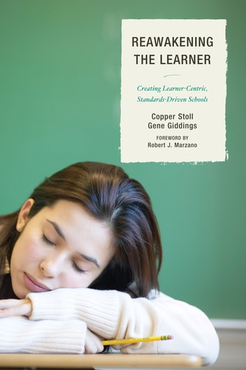 Re-Awakening the Learner - Creating Learner-Centric, Standards-Driven Schools ebook by Copper Stoll,Gene Giddings